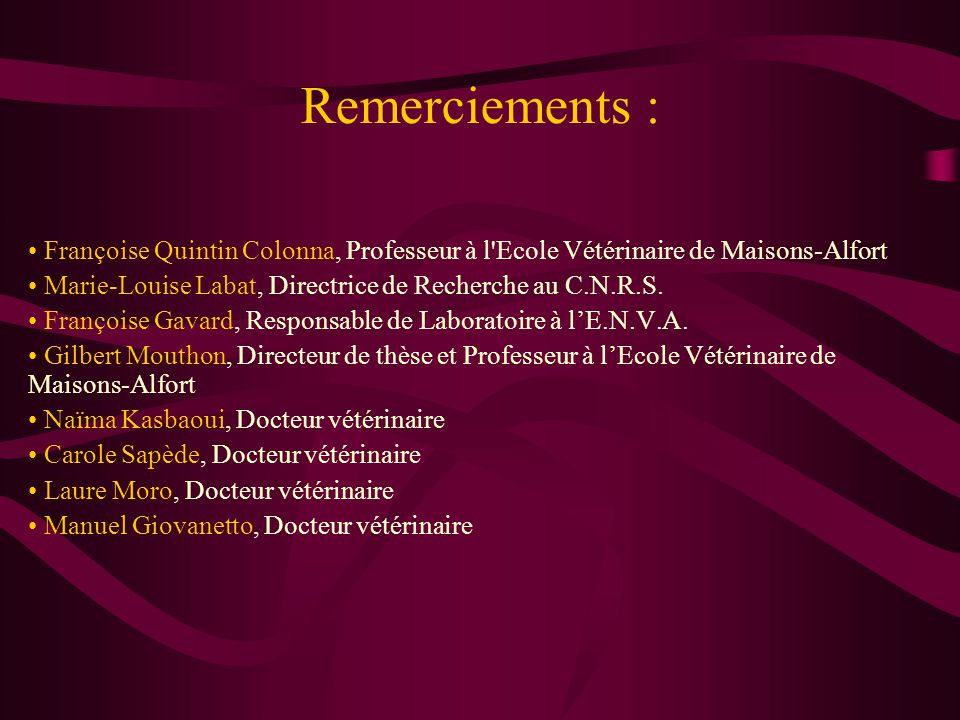 Remerciements : Françoise Quintin Colonna, Professeur à l Ecole Vétérinaire de Maisons-Alfort.