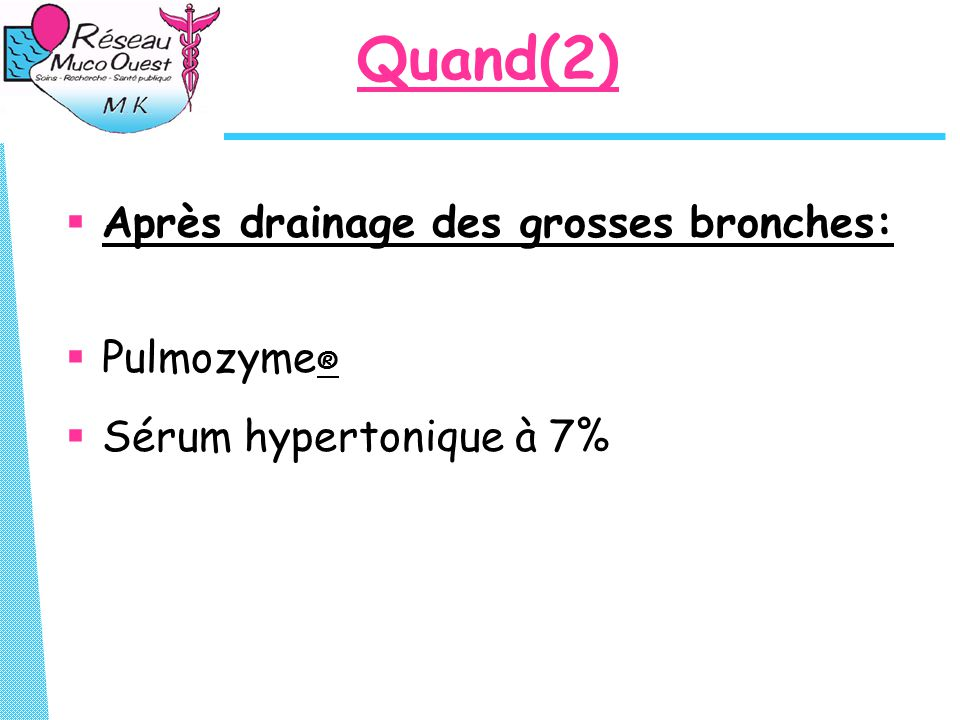 Quand(2) Après drainage des grosses bronches: Pulmozyme®