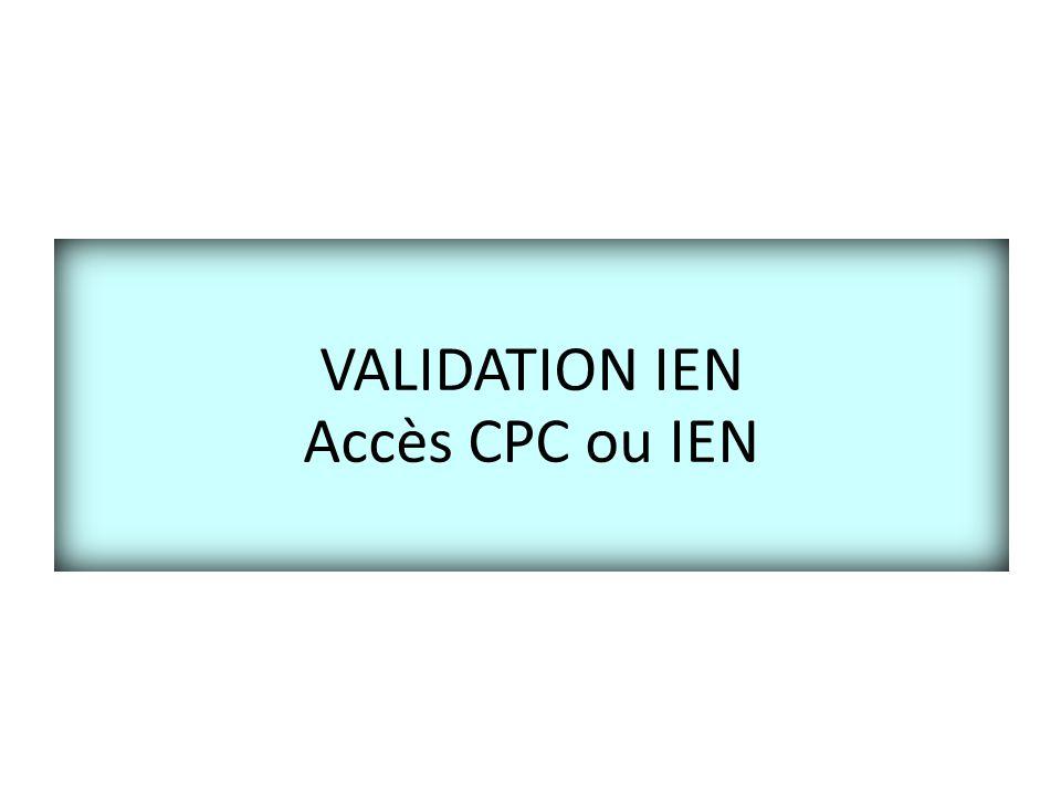 VALIDATION IEN Accès CPC ou IEN
