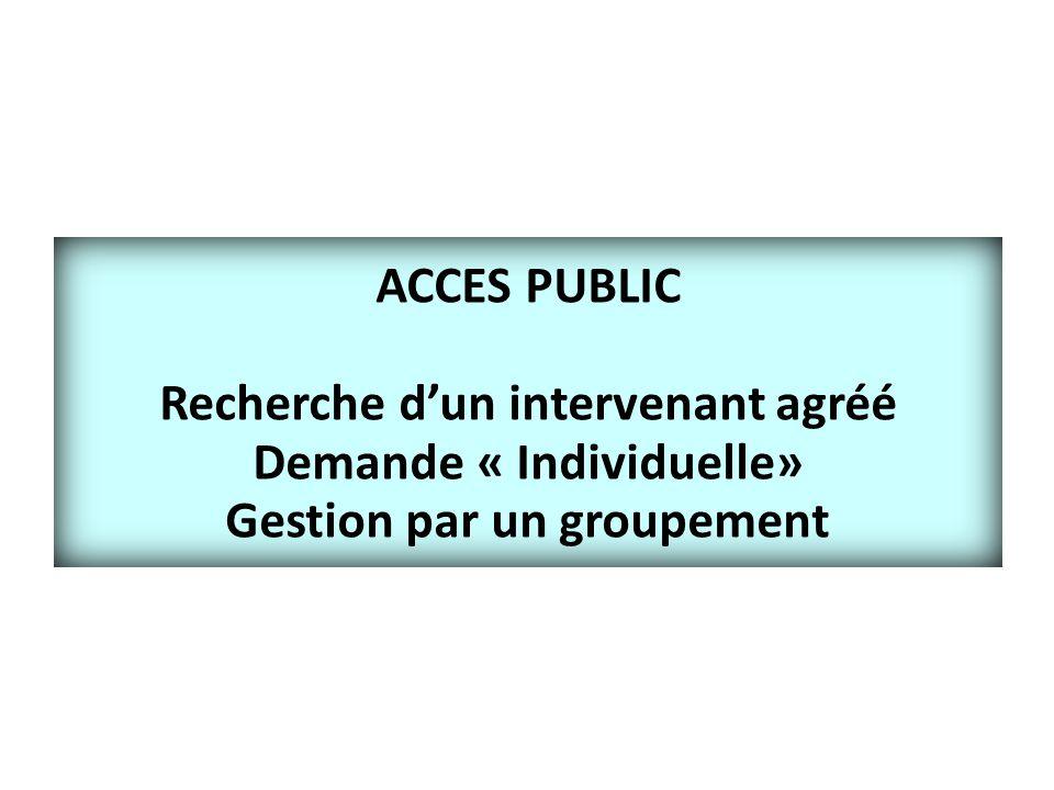 ACCES PUBLIC Recherche d'un intervenant agréé Demande « Individuelle» Gestion par un groupement