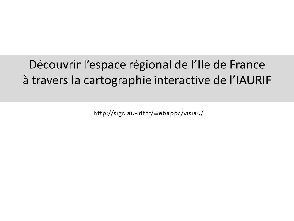 Découvrir l'espace régional de l'Ile de France à travers la cartographie interactive de l'IAURIF