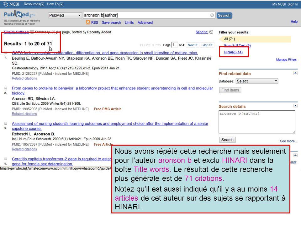 Nous avons répété cette recherche mais seulement pour l auteur aronson b et exclu HINARI dans la boîte Title words. Le résultat de cette recherche plus générale est de 71 citations.