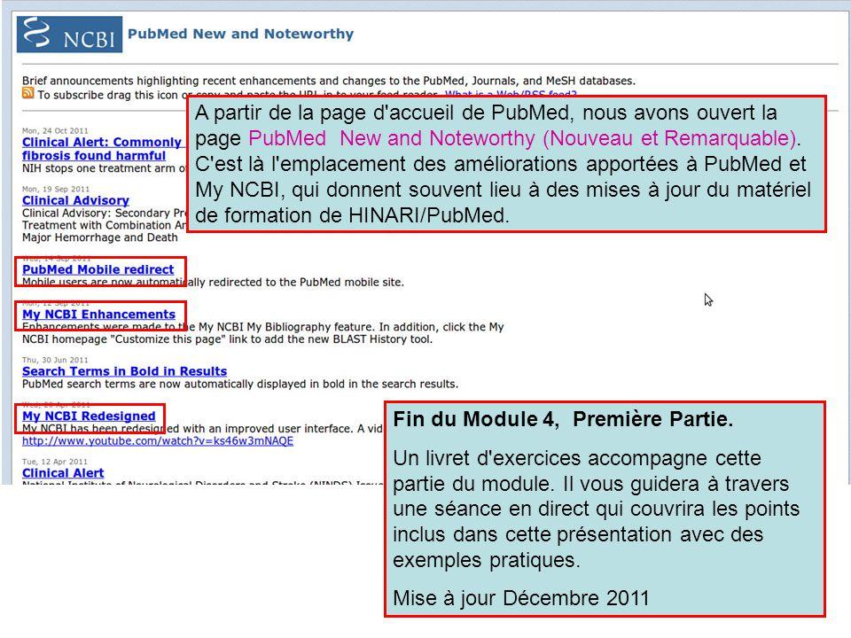 A partir de la page d accueil de PubMed, nous avons ouvert la page PubMed New and Noteworthy (Nouveau et Remarquable). C est là l emplacement des améliorations apportées à PubMed et My NCBI, qui donnent souvent lieu à des mises à jour du matériel de formation de HINARI/PubMed.