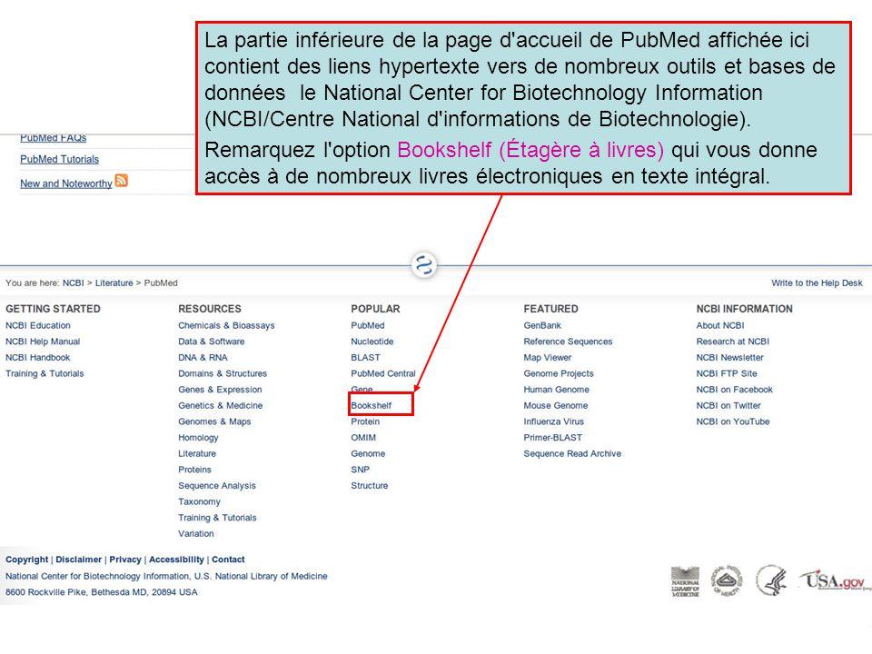 La partie inférieure de la page d accueil de PubMed affichée ici contient des liens hypertexte vers de nombreux outils et bases de données le National Center for Biotechnology Information (NCBI/Centre National d informations de Biotechnologie).