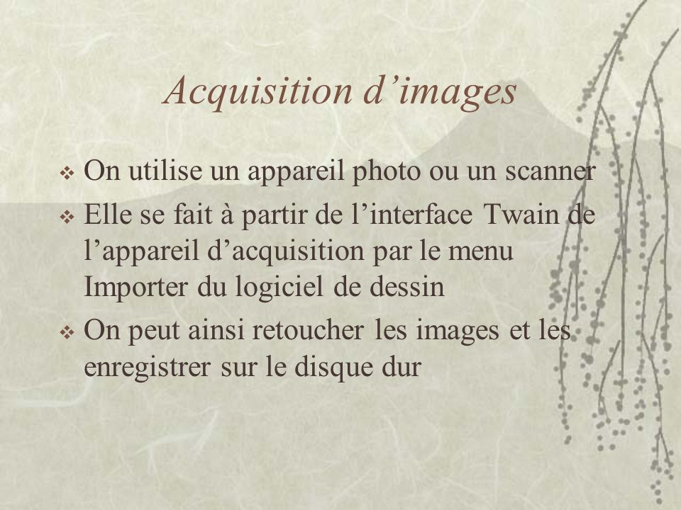 Acquisition d'images On utilise un appareil photo ou un scanner