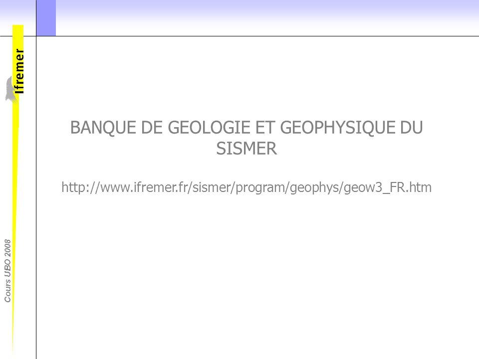 BANQUE DE GEOLOGIE ET GEOPHYSIQUE DU SISMER http://www. ifremer