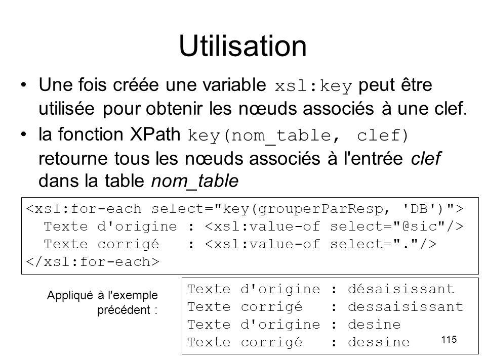 Utilisation Une fois créée une variable xsl:key peut être utilisée pour obtenir les nœuds associés à une clef.