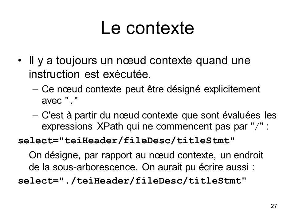 Le contexte Il y a toujours un nœud contexte quand une instruction est exécutée. Ce nœud contexte peut être désigné explicitement avec .