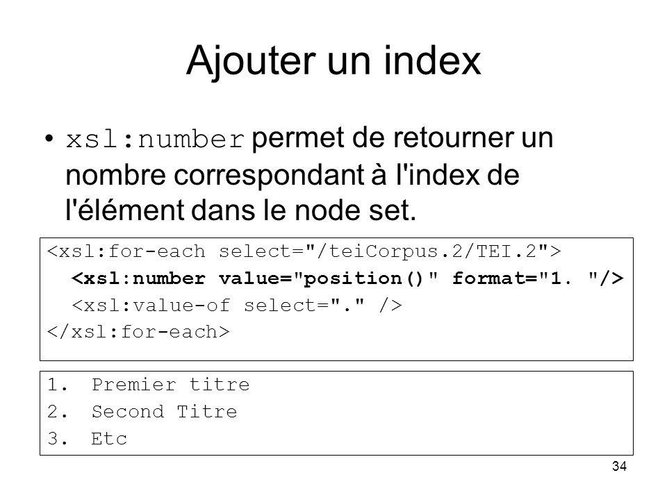 Ajouter un index xsl:number permet de retourner un nombre correspondant à l index de l élément dans le node set.