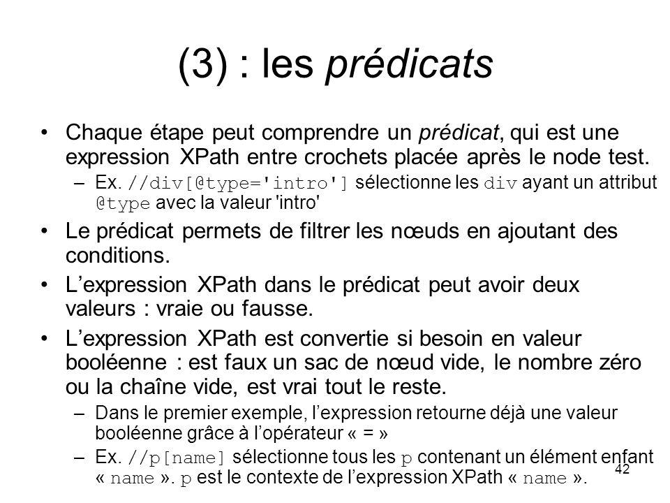 (3) : les prédicats Chaque étape peut comprendre un prédicat, qui est une expression XPath entre crochets placée après le node test.
