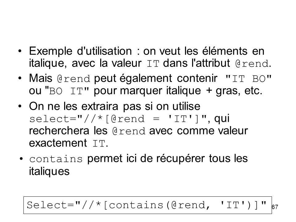 Exemple d utilisation : on veut les éléments en italique, avec la valeur IT dans l attribut @rend.