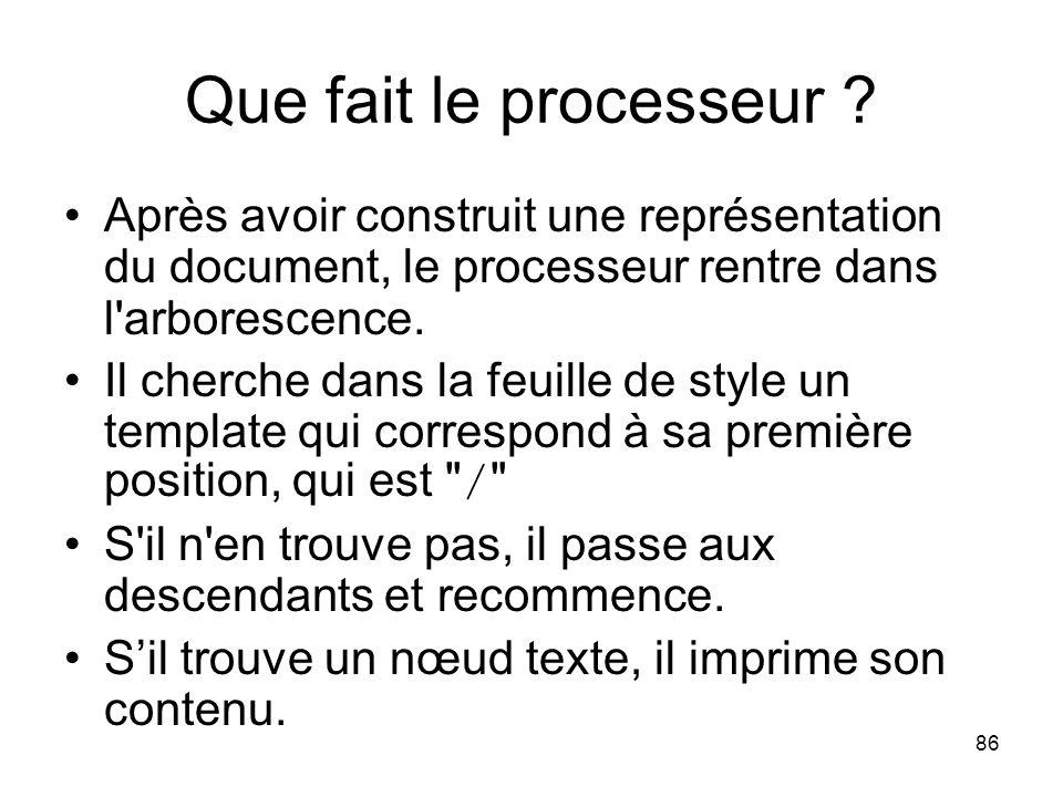 Que fait le processeur Après avoir construit une représentation du document, le processeur rentre dans l arborescence.