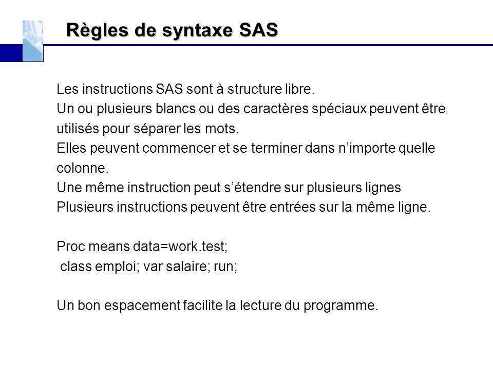 Règles de syntaxe SAS Les instructions SAS sont à structure libre.