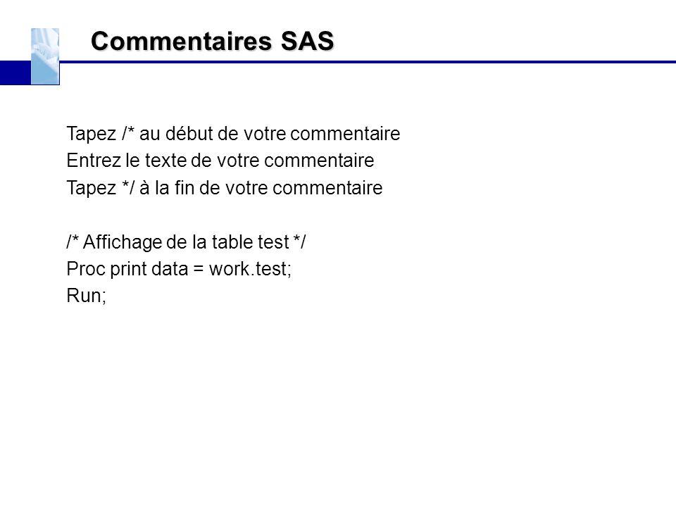 Commentaires SAS EXERCICES Tapez /* au début de votre commentaire