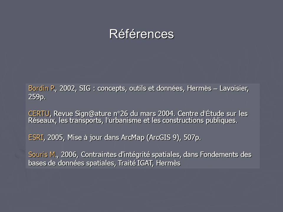 Références Bordin P., 2002, SIG : concepts, outils et données, Hermès – Lavoisier, 259p.