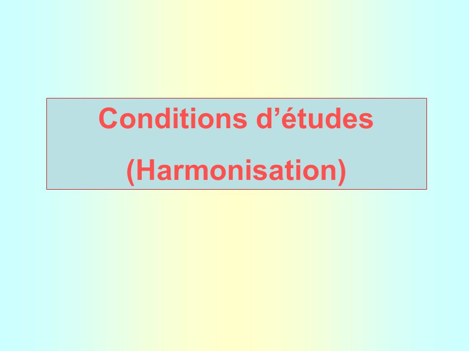 Conditions d'études (Harmonisation)