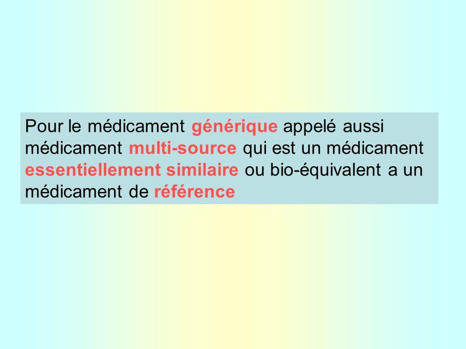 Pour le médicament générique appelé aussi médicament multi-source qui est un médicament essentiellement similaire ou bio-équivalent a un médicament de référence