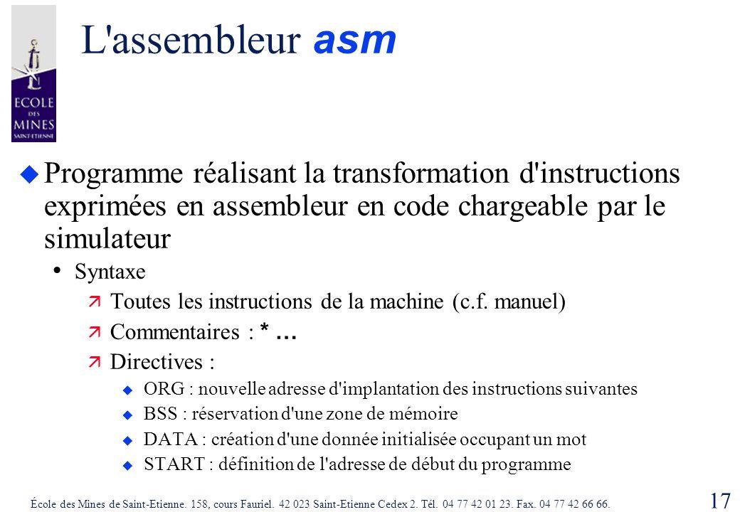 L assembleur asm Programme réalisant la transformation d instructions exprimées en assembleur en code chargeable par le simulateur.
