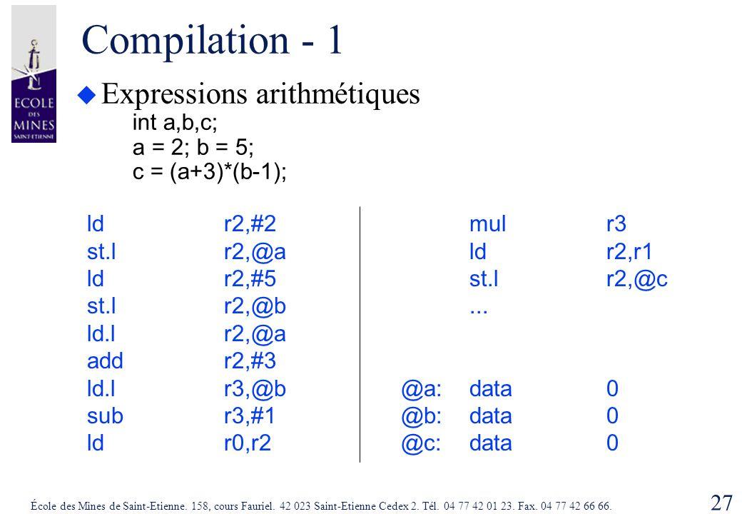 Compilation - 1 Expressions arithmétiques int a,b,c; a = 2; b = 5; c = (a+3)*(b-1);