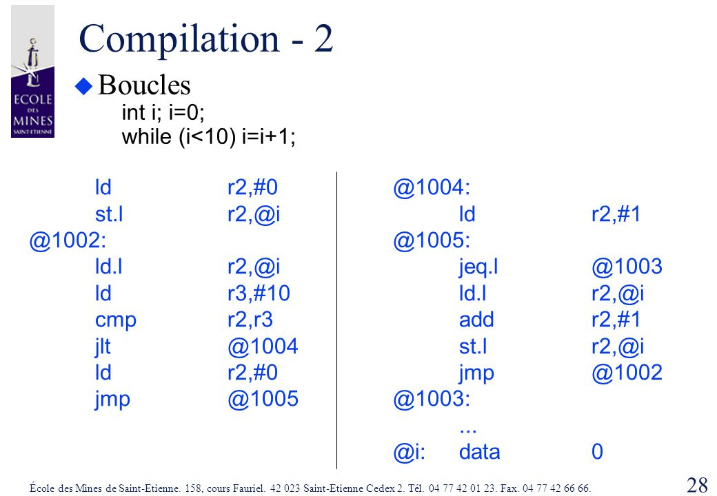 Compilation - 2 Boucles int i; i=0; while (i<10) i=i+1; ld r2,#0