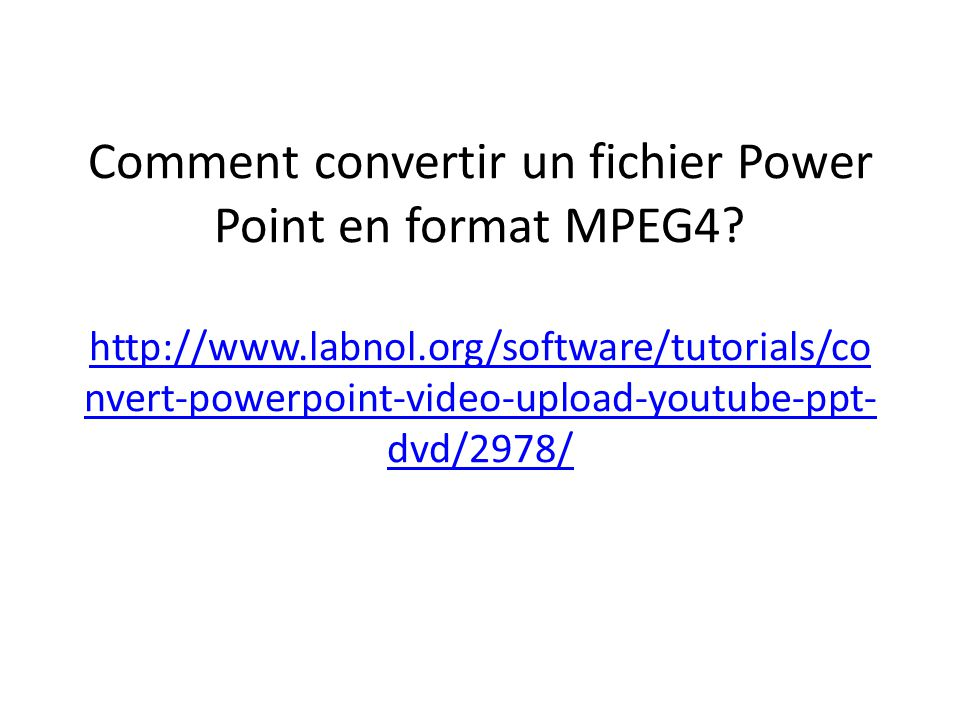 Comment convertir un fichier Power Point en format MPEG4. http://www