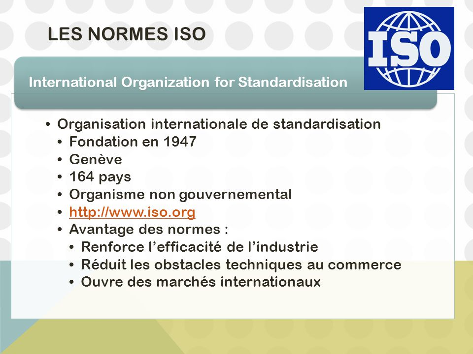Les Normes ISO International Organization for Standardisation