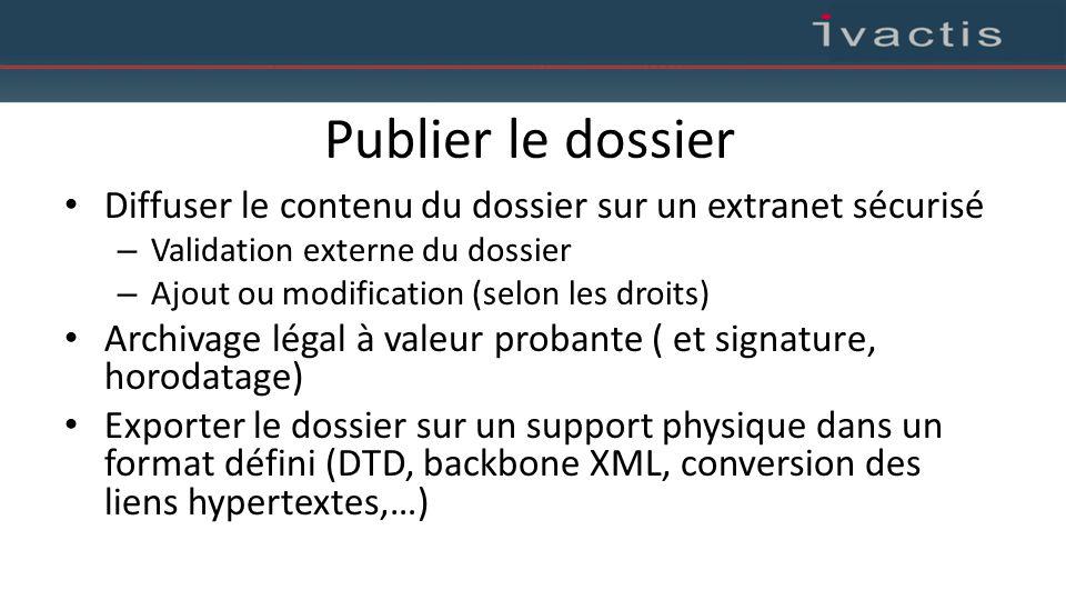 Publier le dossier Diffuser le contenu du dossier sur un extranet sécurisé. Validation externe du dossier.