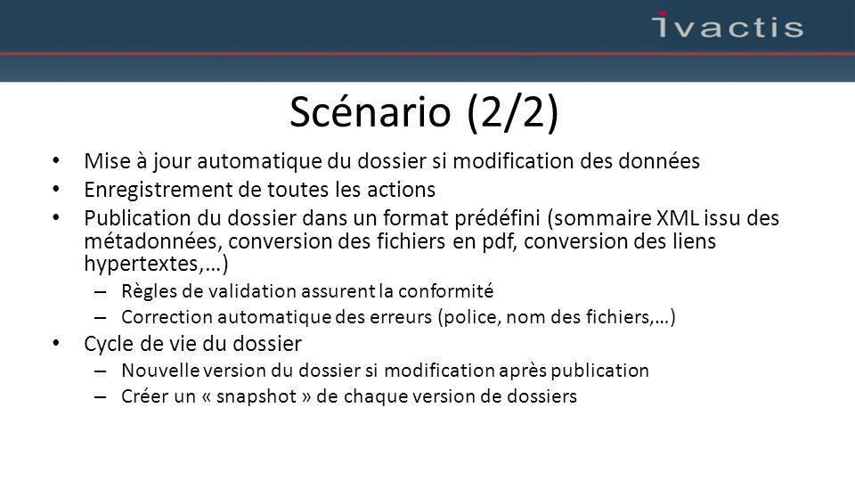 Scénario (2/2) Mise à jour automatique du dossier si modification des données. Enregistrement de toutes les actions.