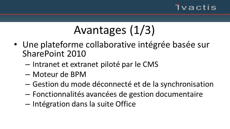 Avantages (1/3) Une plateforme collaborative intégrée basée sur SharePoint 2010. Intranet et extranet piloté par le CMS.