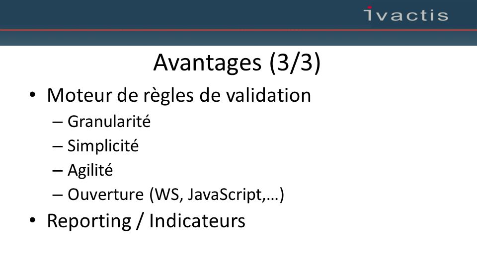 Avantages (3/3) Moteur de règles de validation Reporting / Indicateurs