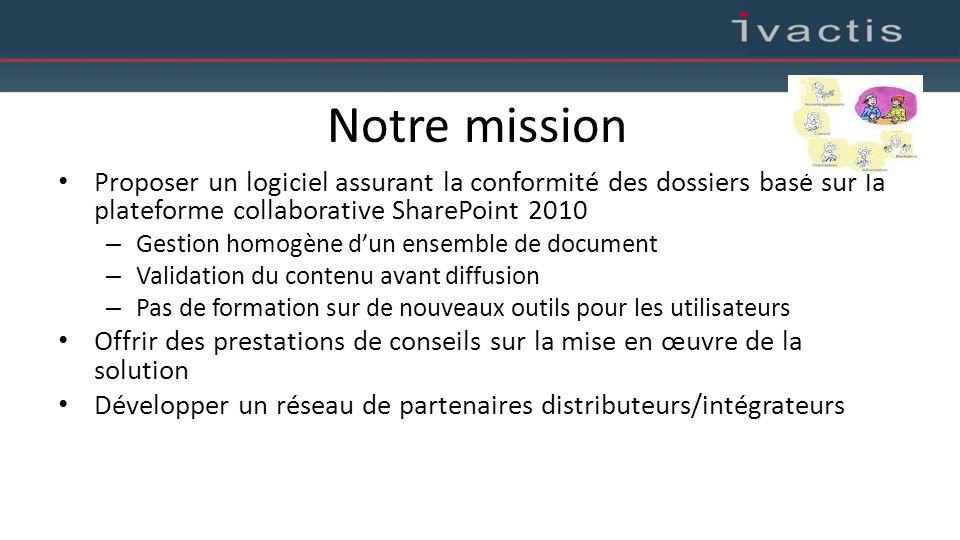 Notre mission Proposer un logiciel assurant la conformité des dossiers basé sur la plateforme collaborative SharePoint 2010.