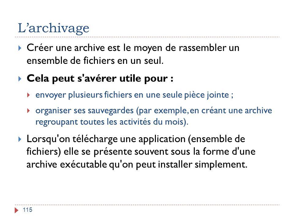 L'archivage Créer une archive est le moyen de rassembler un ensemble de fichiers en un seul. Cela peut s avérer utile pour :
