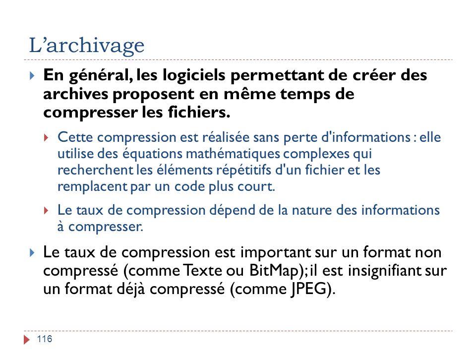 L'archivage En général, les logiciels permettant de créer des archives proposent en même temps de compresser les fichiers.