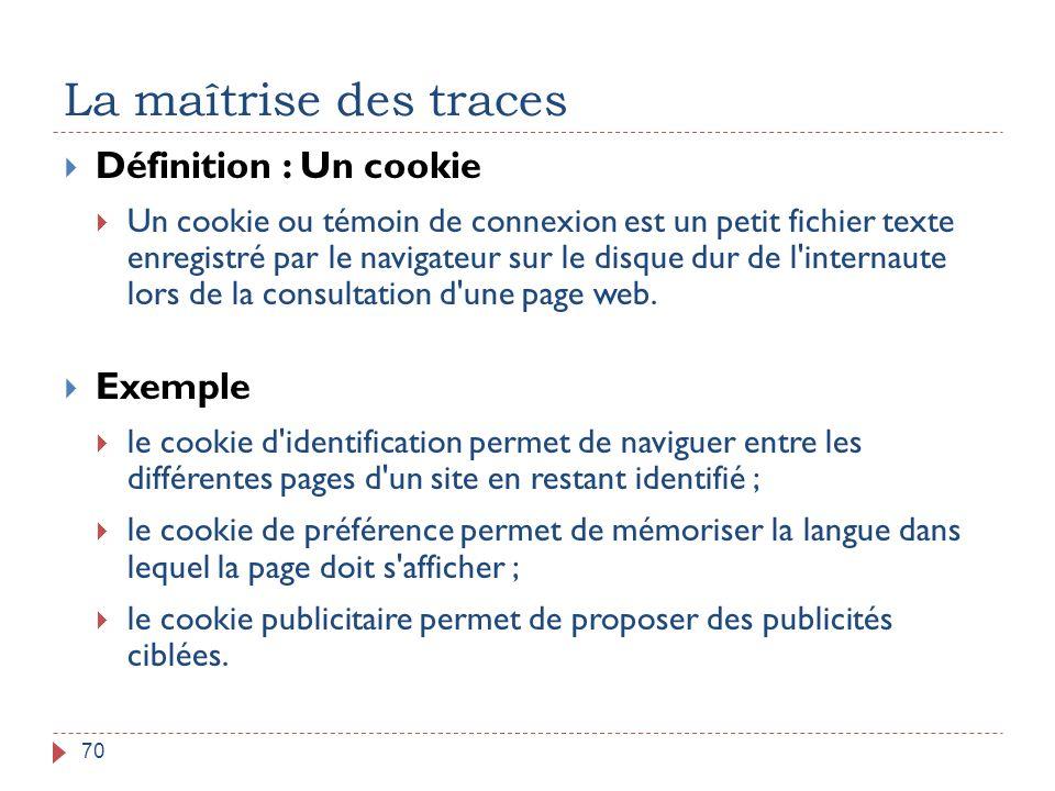La maîtrise des traces Définition : Un cookie Exemple