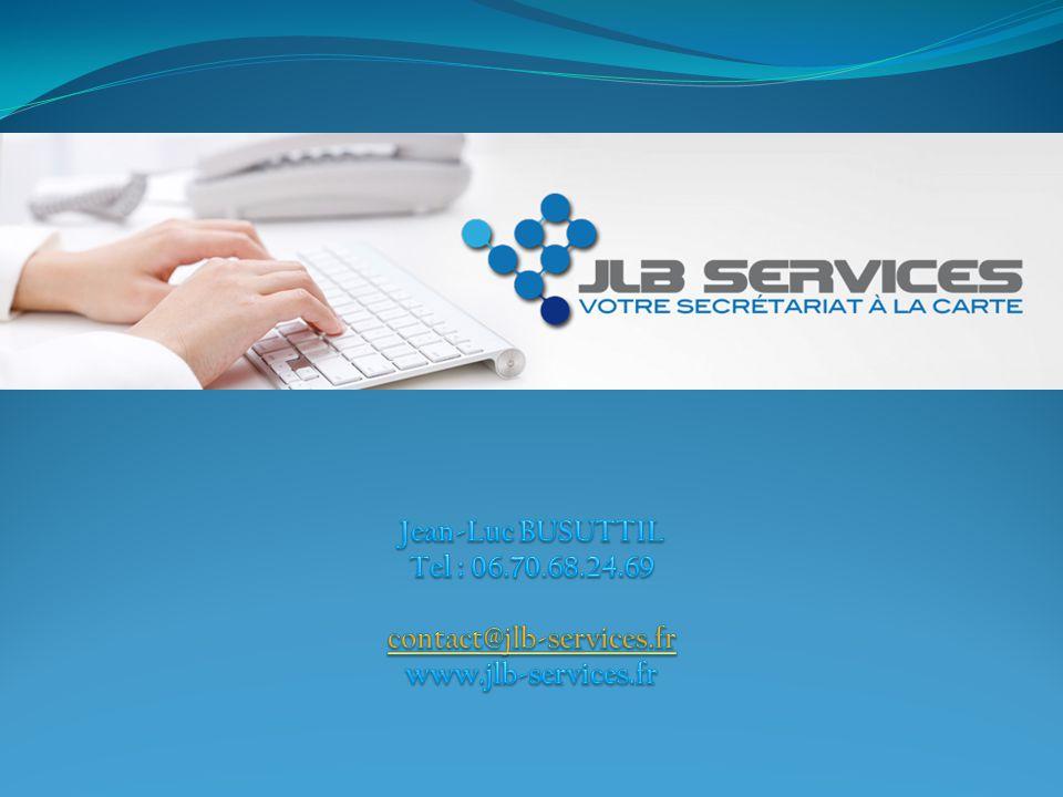 Jean-Luc BUSUTTIL Tel : 06.70.68.24.69 contact@jlb-services.fr www.jlb-services.fr