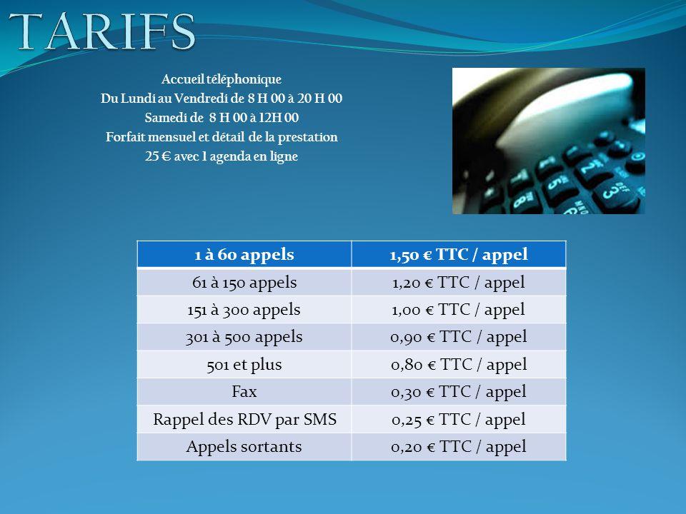 TARIFS 1 à 60 appels 1,50 € TTC / appel 61 à 150 appels