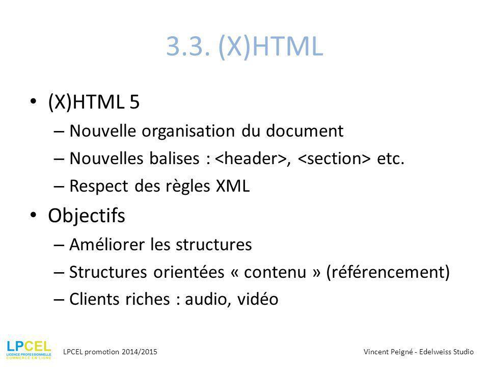 3.3. (X)HTML (X)HTML 5 Objectifs Nouvelle organisation du document