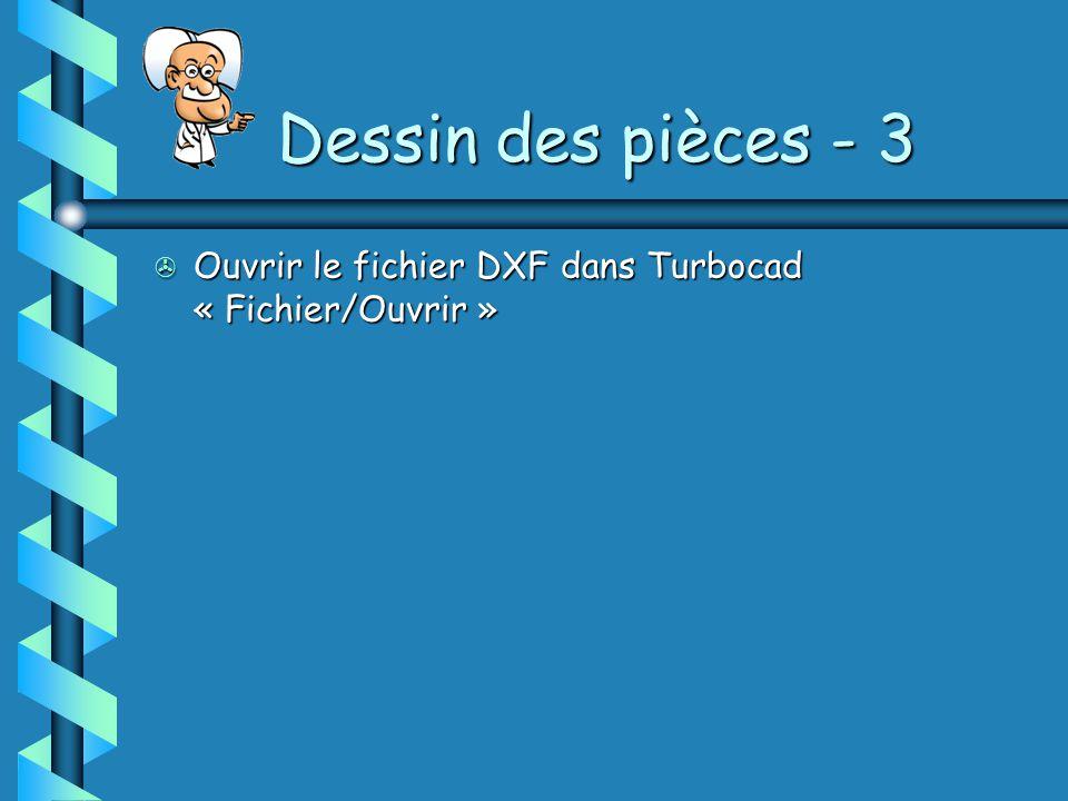 Dessin des pièces - 3 Ouvrir le fichier DXF dans Turbocad « Fichier/Ouvrir »