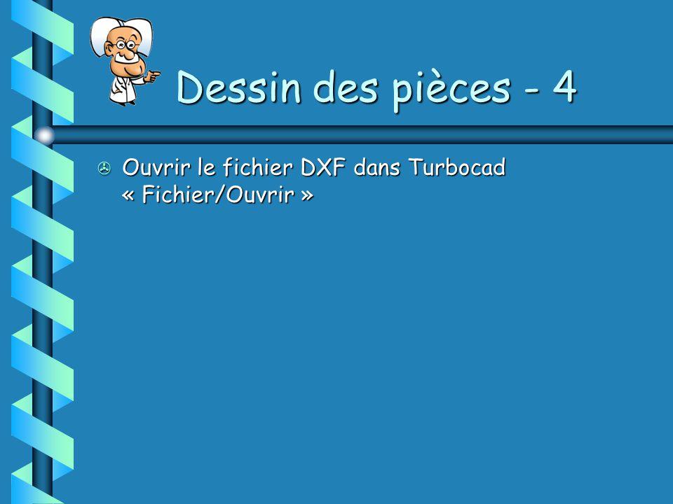Dessin des pièces - 4 Ouvrir le fichier DXF dans Turbocad « Fichier/Ouvrir »