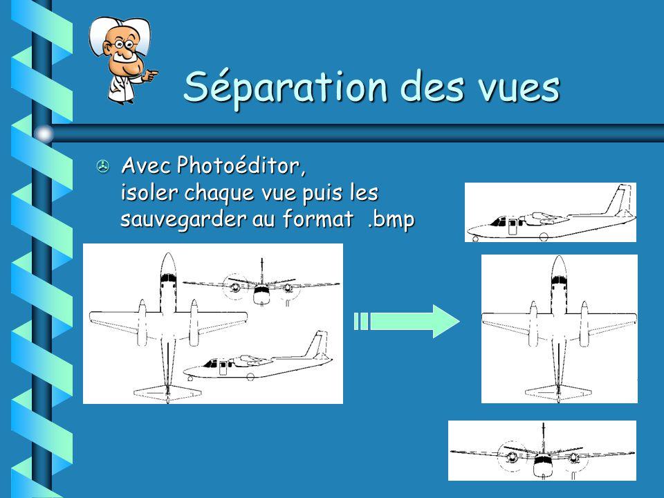 Séparation des vues Avec Photoéditor, isoler chaque vue puis les sauvegarder au format .bmp