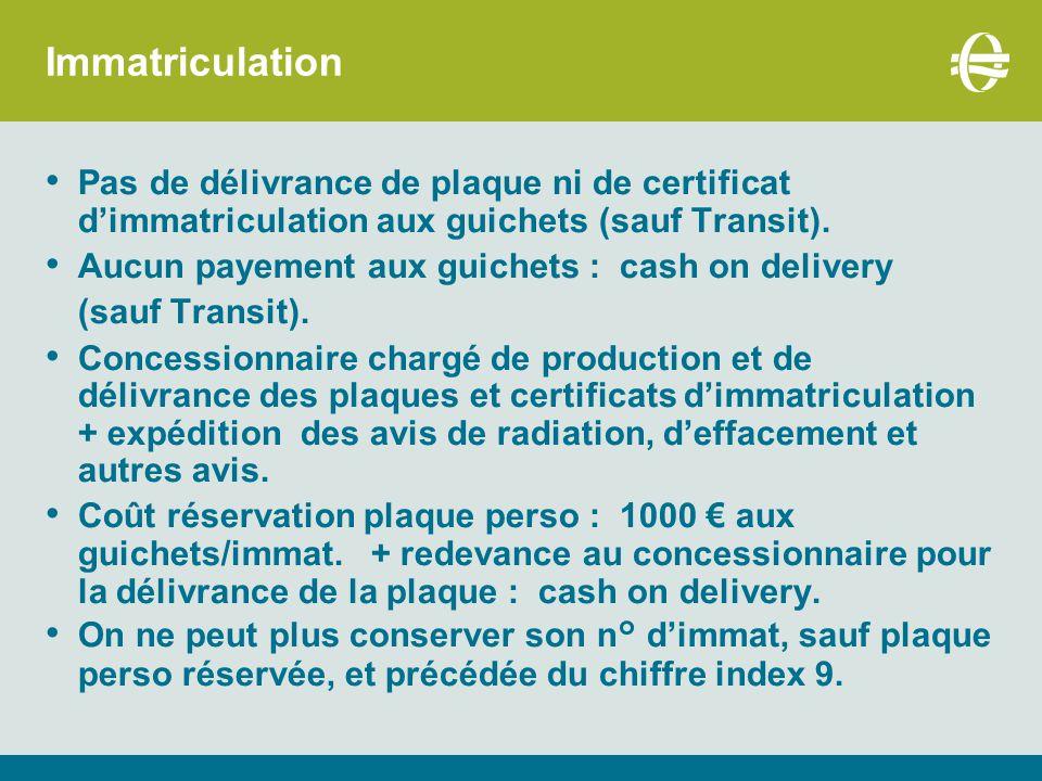 Immatriculation Pas de délivrance de plaque ni de certificat d'immatriculation aux guichets (sauf Transit).