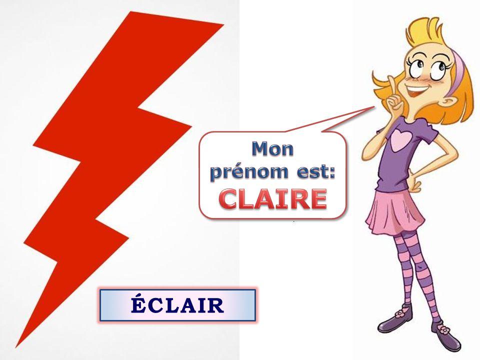 Mon prénom est: CLAIRE ÉCLAIR