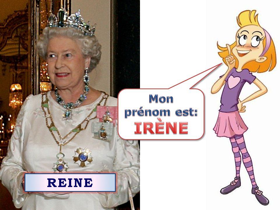Mon prénom est: IRÈNE REINE