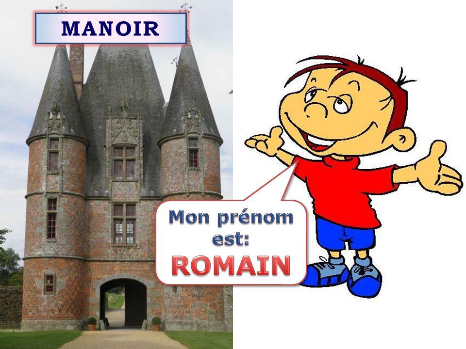 MANOIR Mon prénom est: ROMAIN