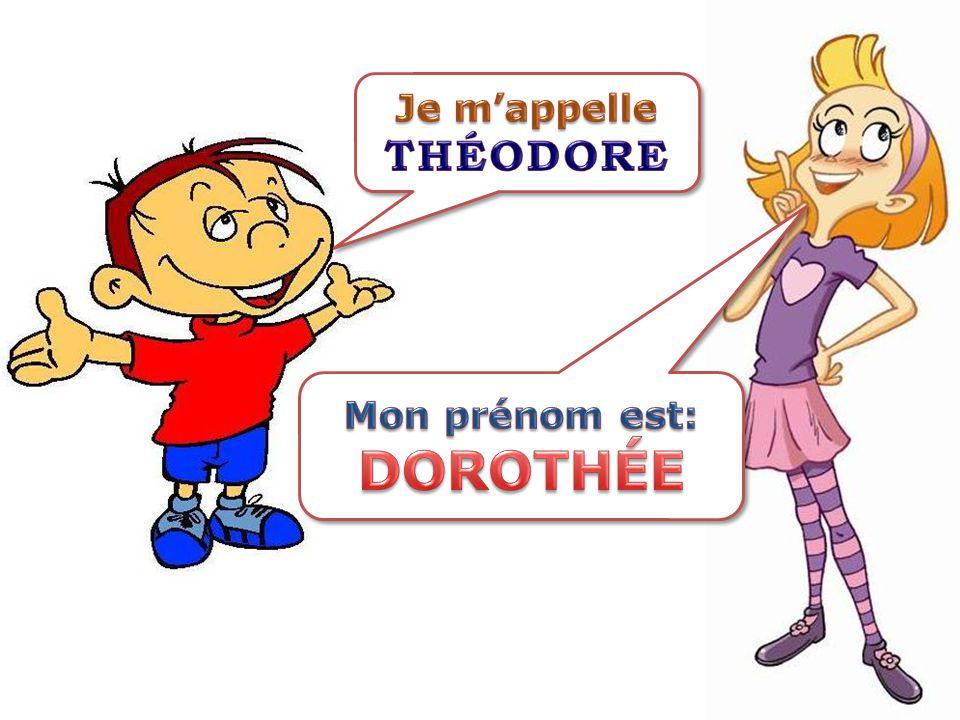 Je m'appelle THÉODORE Mon prénom est: DOROTHÉE