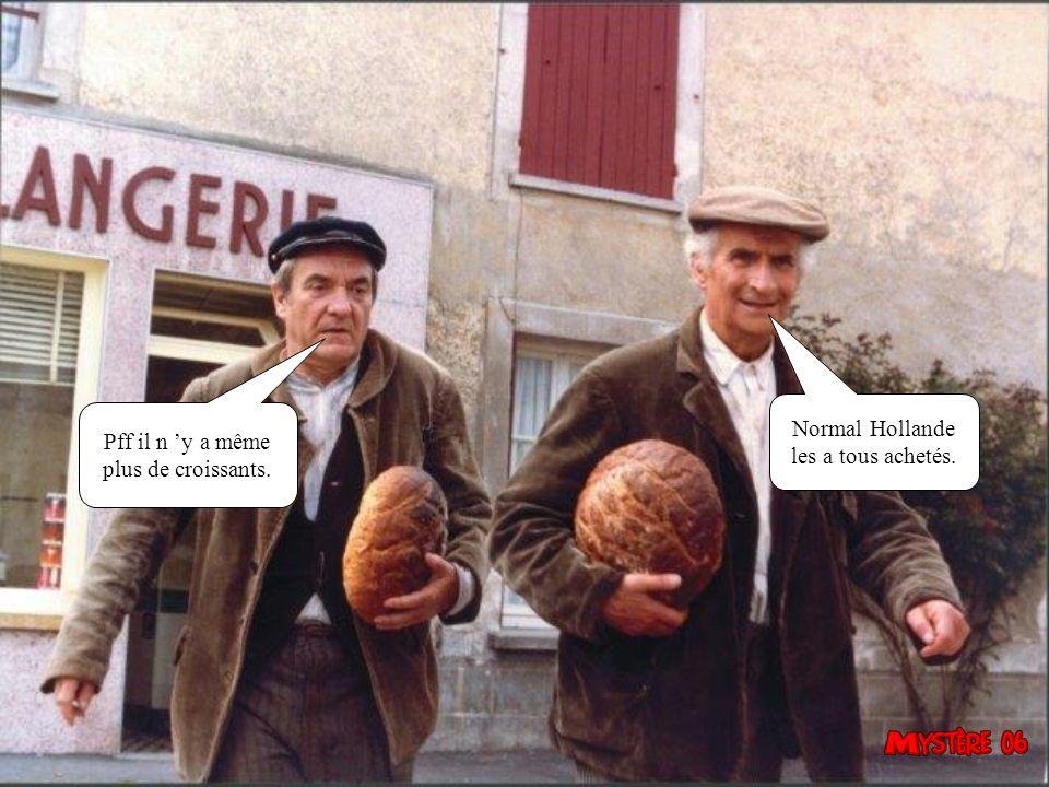 Normal Hollande les a tous achetés. Pff il n 'y a même plus de croissants.
