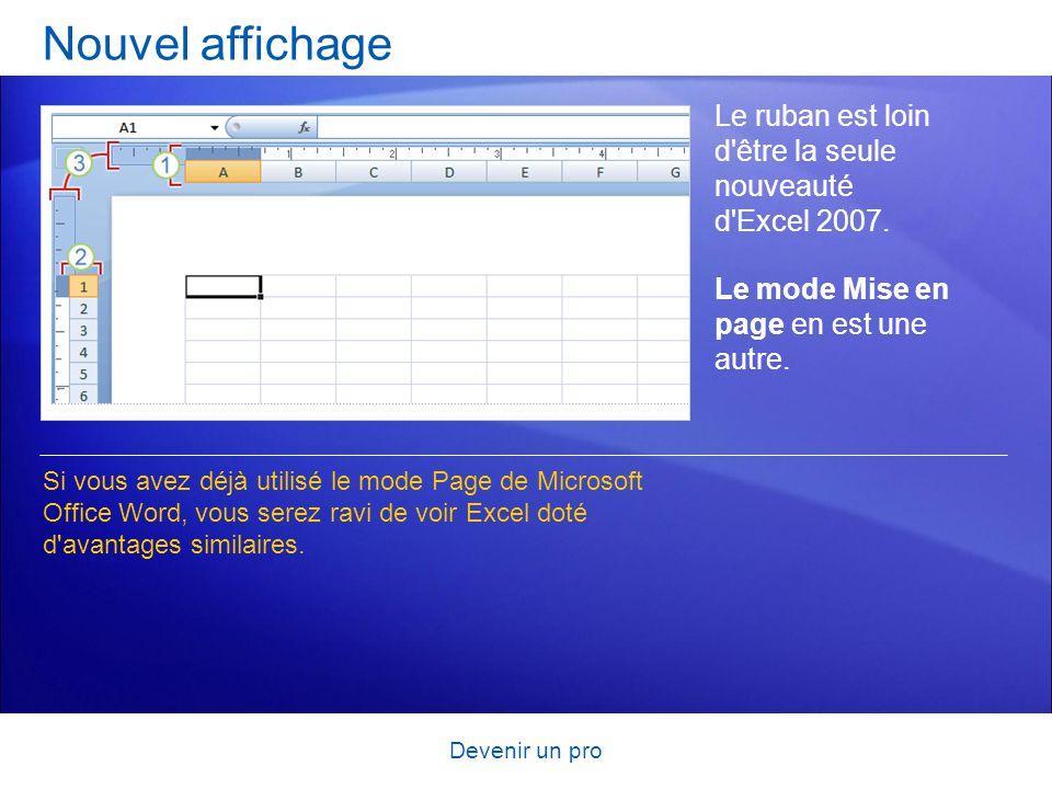 Nouvel affichage Le ruban est loin d être la seule nouveauté d Excel 2007. Le mode Mise en page en est une autre.