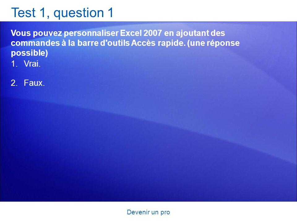 Test 1, question 1 Vous pouvez personnaliser Excel 2007 en ajoutant des commandes à la barre d outils Accès rapide. (une réponse possible)