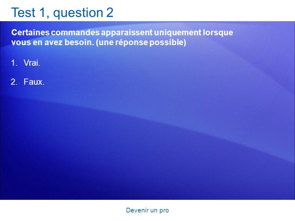 Test 1, question 2 Certaines commandes apparaissent uniquement lorsque vous en avez besoin. (une réponse possible)