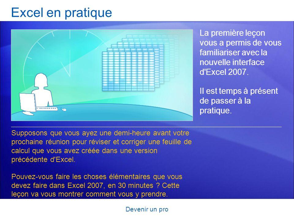 Excel en pratique La première leçon vous a permis de vous familiariser avec la nouvelle interface d Excel 2007.